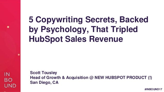 #INBOUND17 5 Copywriting Secrets, Backed by Psychology, That Tripled HubSpot Sales Revenue Scott Tousley Head of Growth & ...