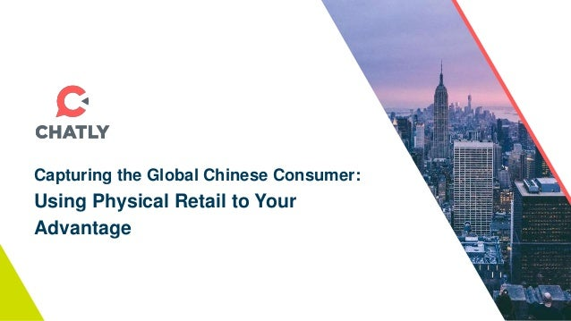 Capturing the Global Chinese Consumer: Using Physical Retail to Your Advantage