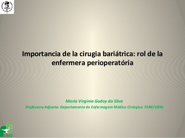 Importancia de la cirugia bariátrica: rol de la        enfermera perioperatória                      Maria Virginia Godoy ...