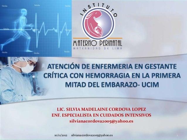 LIC. SILVIA MADELAINE CORDOVA LOPEZENF. ESPECIALISTA EN CUIDADOS INTENSIVOS        silvianacordova2005@yahoo.es 10/11/2012...