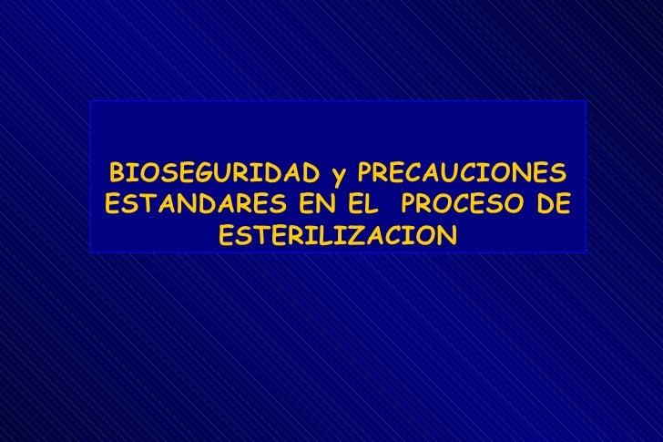 BIOSEGURIDAD y PRECAUCIONESESTANDARES EN EL PROCESO DE      ESTERILIZACION