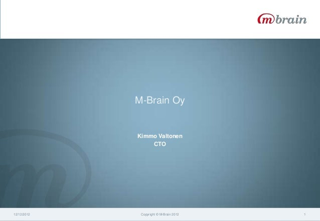 M-Brain Oy             Kimmo Valtonen                 CTO12/12/2012    Copyright © M-Brain 2012   1