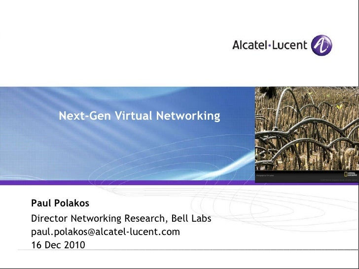 Next-Gen Virtual Networking Paul Polakos Director Networking Research, Bell Labs paul.polakos@alcatel-lucent.com 16 Dec 20...