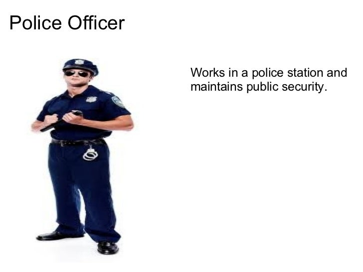a description of the types of police officers Learn about the typical job description and specific duties of police officers and see what you can expect to be doing with a career in law enforcement.