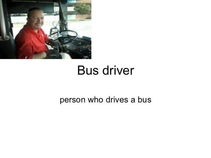 Bus driver person who drives a bus