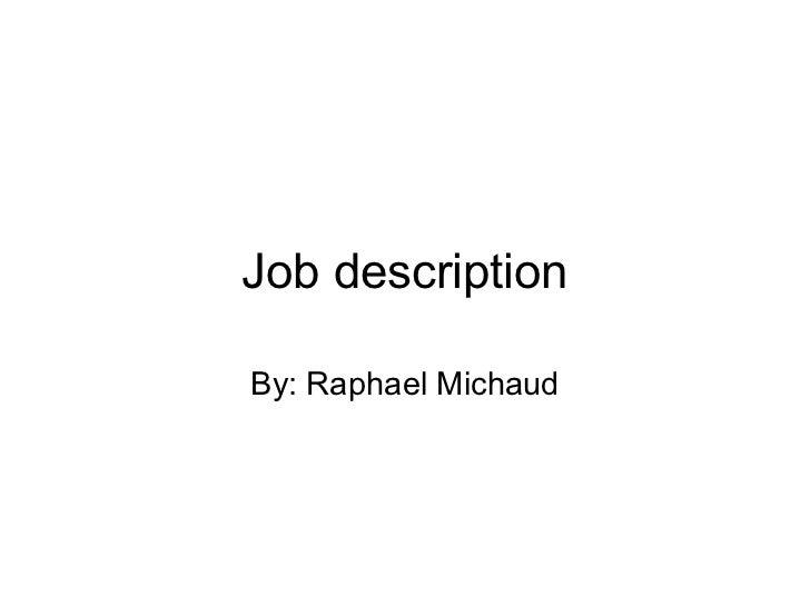 Job description By: Raphael Michaud