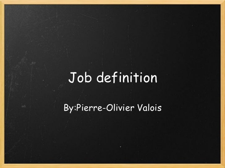 Job definition By:Pierre-Olivier Valois