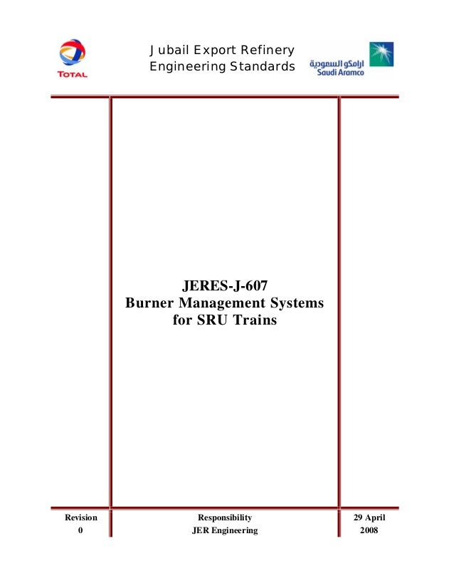 JERES-J-607 Burner Management Systems for SRU Trains Revision 0 Responsibility JER Engineering 29 April 2008 Jubail Export...