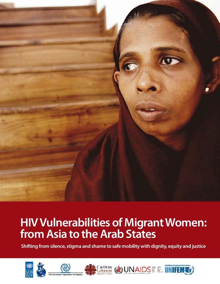 HIV Vulnerabilities of Migrant Women: from Asia to the Arab States Shifting from silence, stigma and shame to safe mobilit...