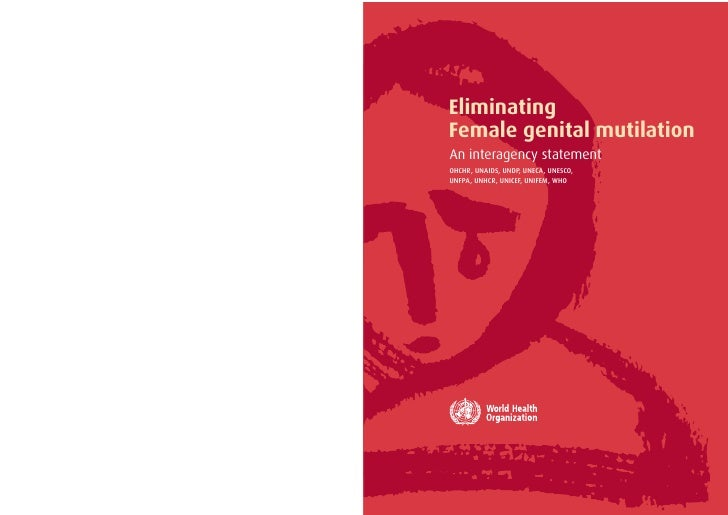 Eliminating Female genital mutilation An interagency statement OHCHR, UNAIDS, UNDP, UNECA, UNESCO, UNFPA, UNHCR, UNICEF, U...