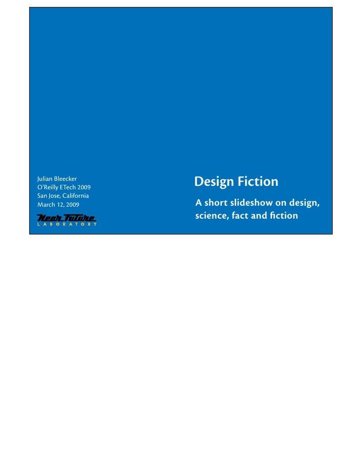 Design Fiction Julian Bleecker O'Reilly ETech 2009 San Jose, California                        A short slideshow on design...