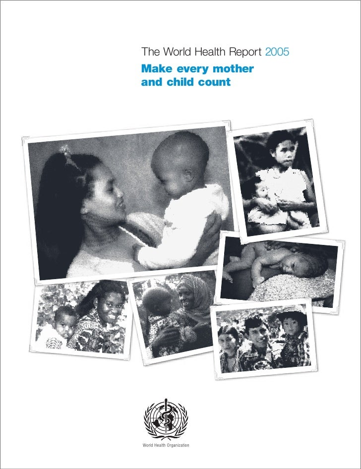 The World Health Report 2005 Make every mother and child count     World Health Organization