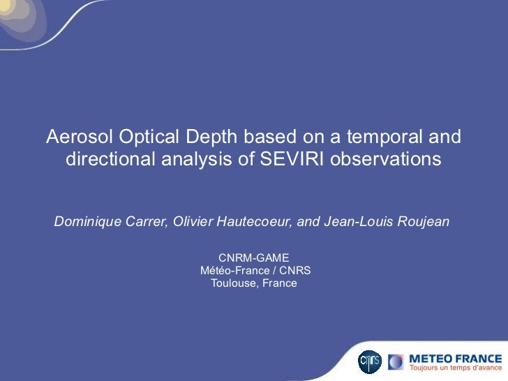 Aerosol Optical Depth based on a temporal and  directional analysis of SEVIRI observationsDominique Carrer, Olivier Hautec...