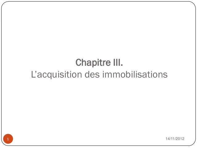 Chapitre III.    L'acquisition des immobilisations1                                   14/11/2012