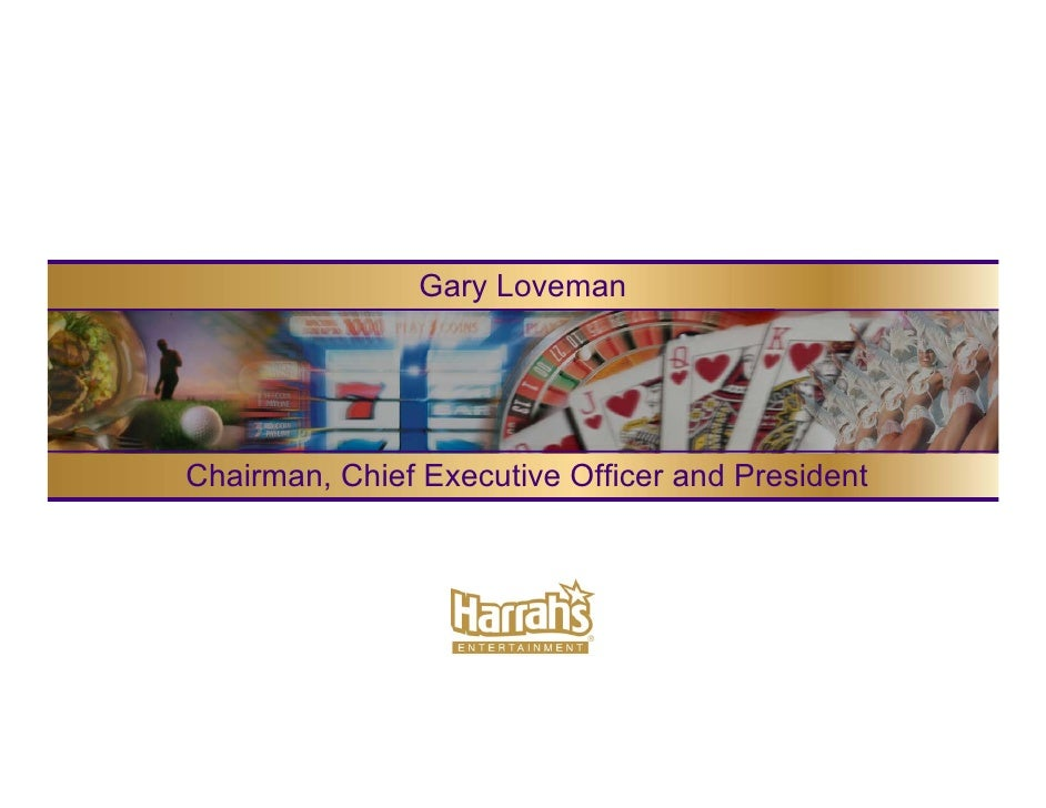 Gary Loveman     Chairman, Chief Executive Officer and President