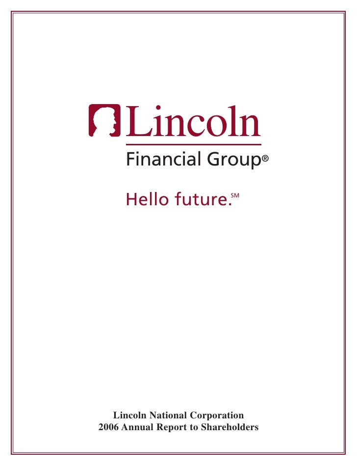 Lincoln      Financial Group®       Hello future.          SM        Lincoln National Corporation 2006 Annual Report to Sh...