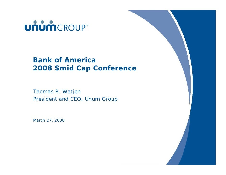 Bank of America 2008 Smid Cap Conference   Thomas R. Watjen President and CEO, Unum Group    March 27, 2008