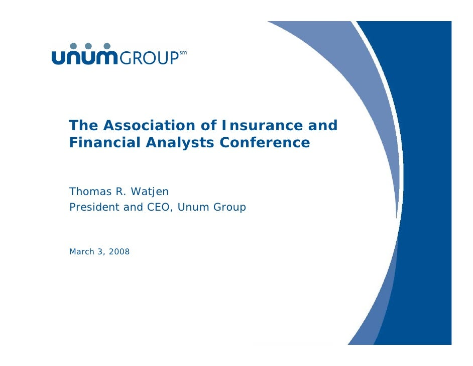 The Association of Insurance and Financial Analysts Conference   Thomas R. Watjen President and CEO, Unum Group    March 3...