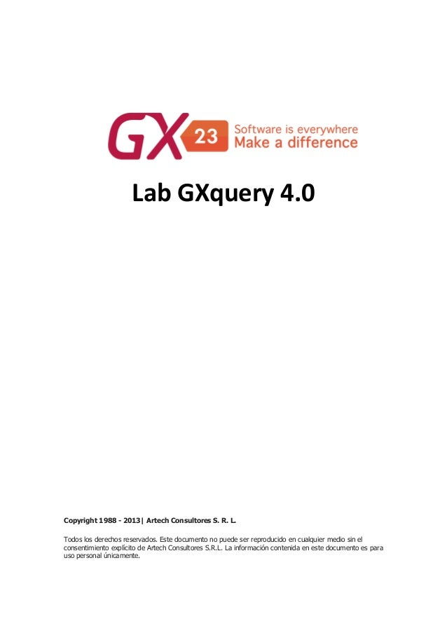Lab GXquery 4.0 Copyright 1988 - 2013| Artech Consultores S. R. L. Todos los derechos reservados. Este documento no puede ...