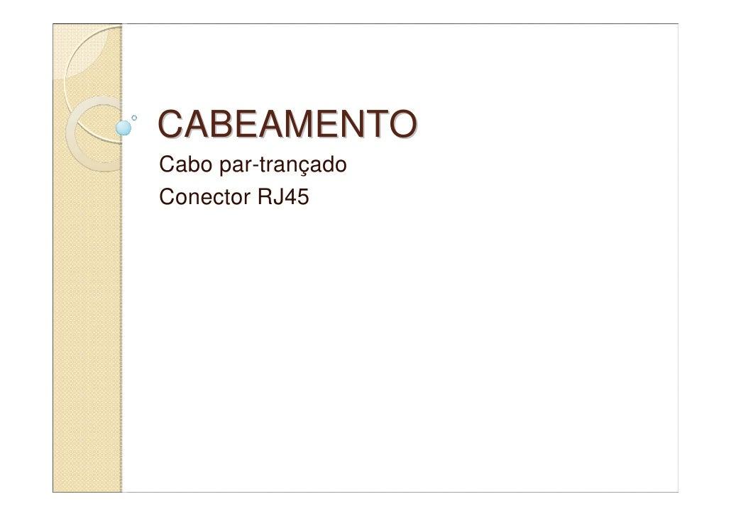 CABEAMENTO Cabo par-trançado Conector RJ45