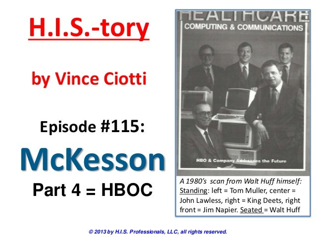 H.I.S.-tory by Vince Ciotti Episode #115:  McKesson Part 4 = HBOC  A 1980's scan from Walt Huff himself: Standing: left = ...