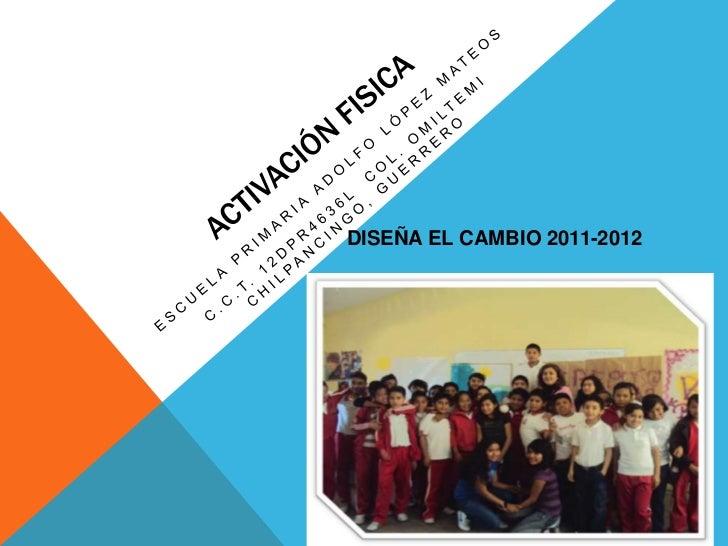 DISEÑA EL CAMBIO 2011-2012