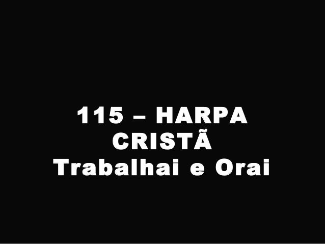 115 – HARPA CRISTÃ Trabalhai e Orai