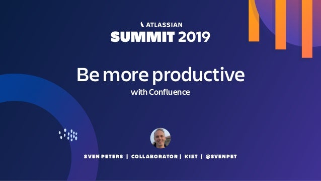 SVEN PETERS | COLLABORATOR | K15T | @SVENPET Be more productive with Confluence