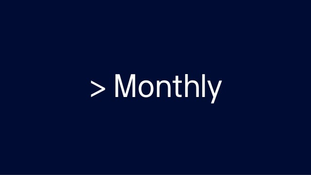 > Monthly