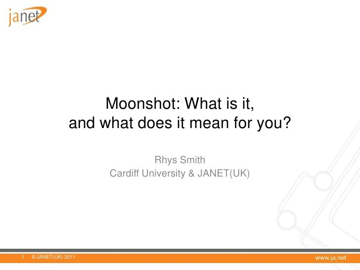 Moonshot: What is it,                 and what does it mean for you?                                 Rhys Smith           ...
