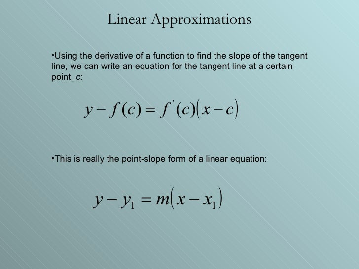 Linear Approximations <ul><li>Using the derivative of a function to find the slope of the tangent line, we can write an eq...