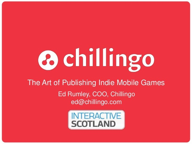 The Art of Publishing Indie Mobile GamesEd Rumley, COO, Chillingoed@chillingo.com