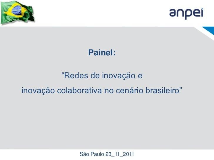 """Painel:          """"Redes de inovação einovação colaborativa no cenário brasileiro""""               São Paulo 23_11_2011"""
