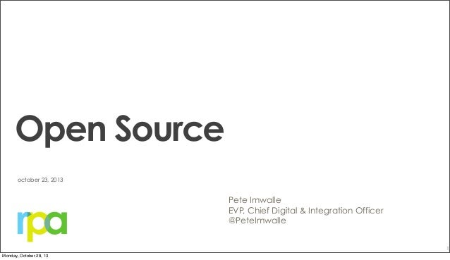 Open Source october 23, 2013  Pete Imwalle EVP, Chief Digital & Integration Officer @PeteImwalle 1 Monday, October 28, 13