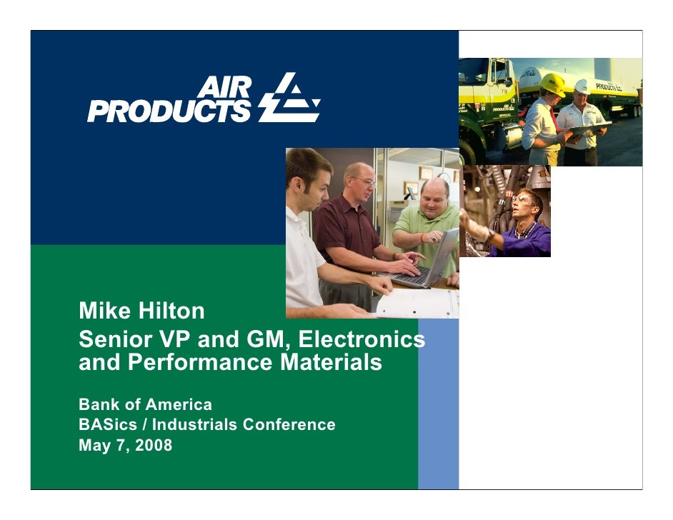 Mike Hilton Senior VP and GM, Electronics and Performance Materials Bank of America BASics / Industrials Conference May 7,...