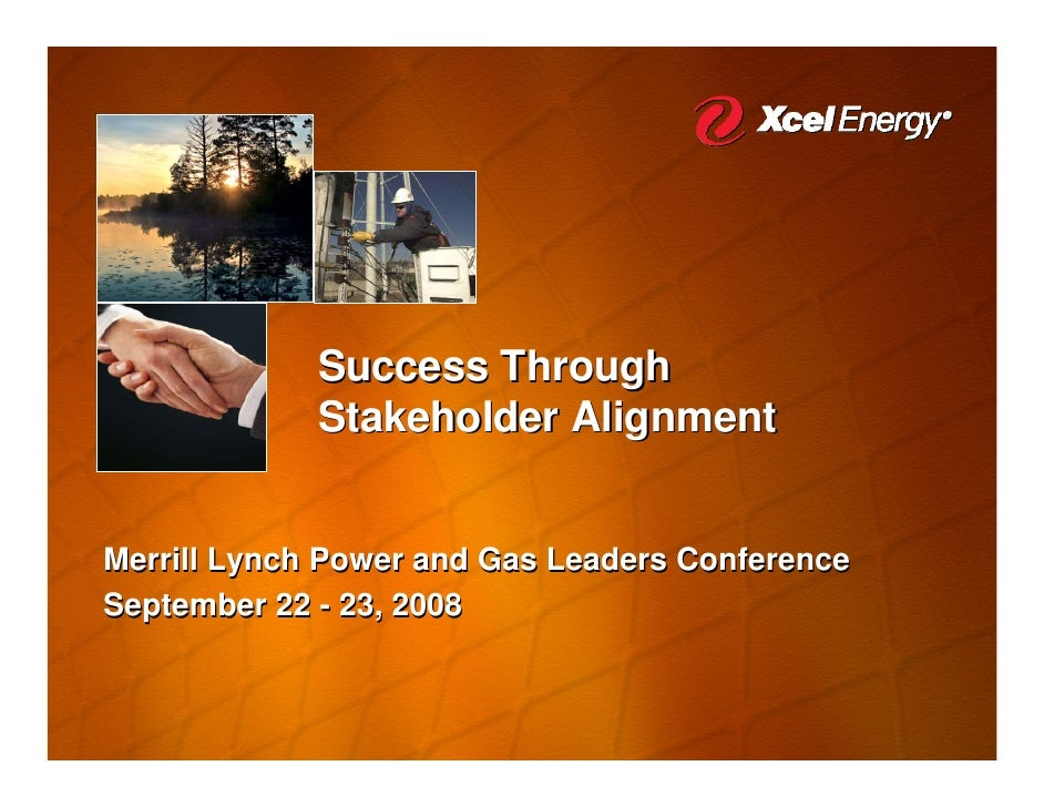Success Through              Stakeholder Alignment   Merrill Lynch Power and Gas Leaders Conference September 22 - 23, 2008
