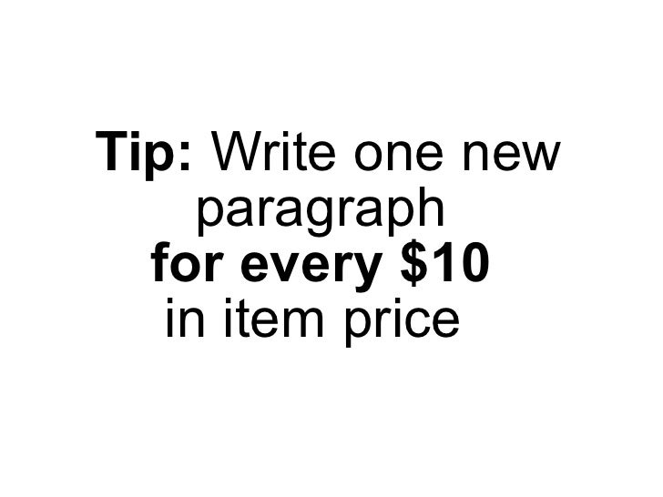 Tip:   Write one new paragraph  for every $10  in item price