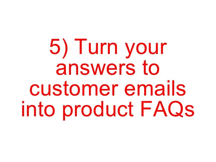 5) Turn your answers to customer emails into product FAQs