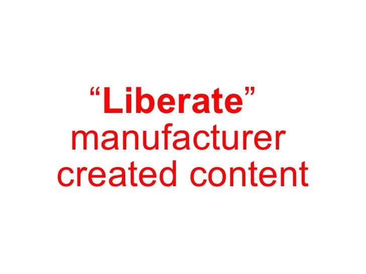 """"""" Liberate """"  manufacturer  created content"""