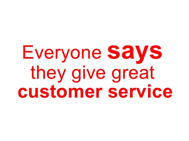 Everyone  says   they give great  customer service