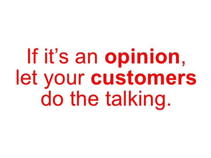 If it's an  opinion , let your  customers  do the talking.