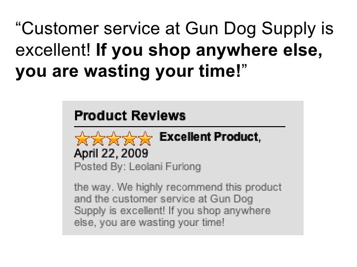 """"""" Customer service at Gun Dog Supply is excellent!  If you shop anywhere else, you are wasting your time! """""""