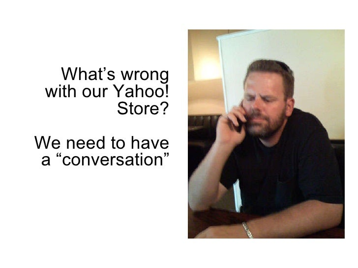 """What's wrong with our Yahoo! Store? We need to have a """"conversation"""""""