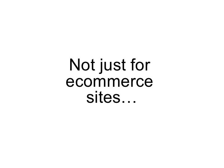 Not just for  ecommerce  sites…
