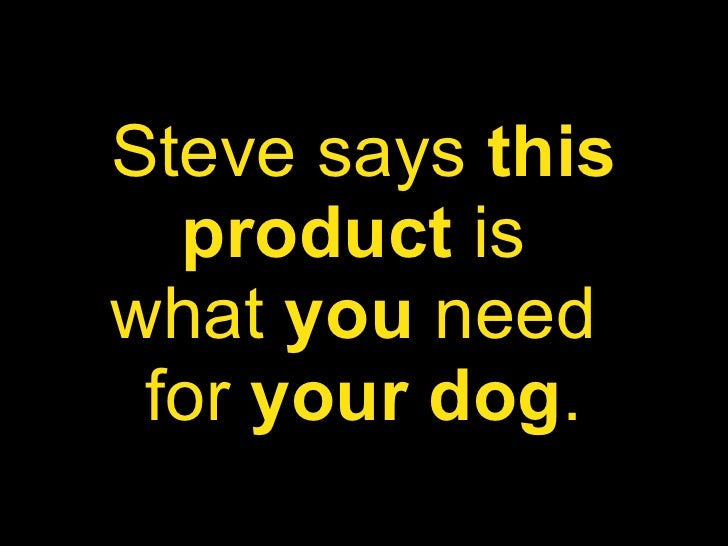 Steve says  this product  is  what  you  need  for  your dog .