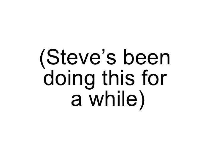(Steve's been  doing this for  a while)