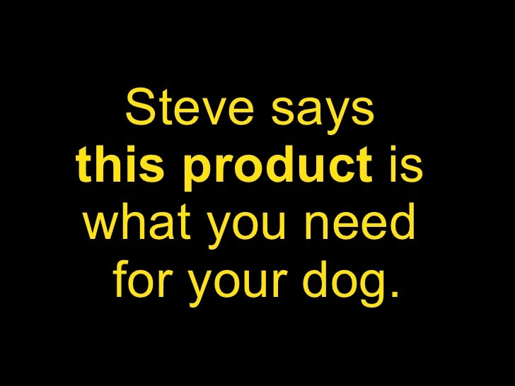 Steve says  this product  is  what you need  for your dog.