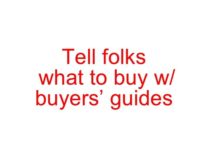 Tell folks  what to buy w/ buyers' guides