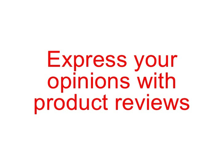Express your opinions with product reviews