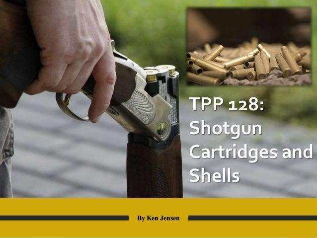 TPP 128: Shotgun Cartridges and Shells By Ken Jensen